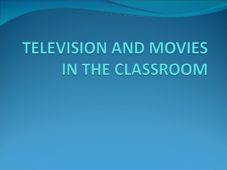 Television and movies in the classroom