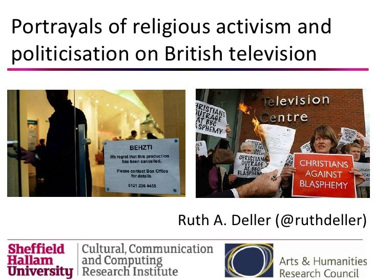 Portrayals of religious activism andpoliticisation on British television                  Ruth A. Deller (@ruthdeller)