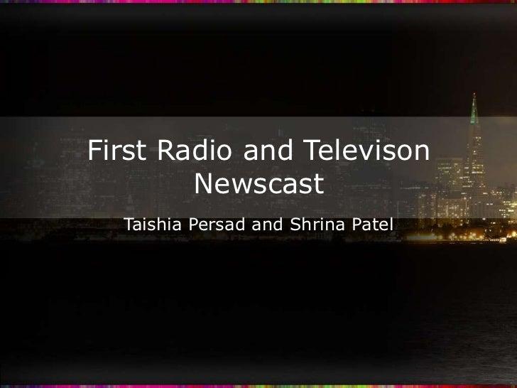 First Radio and Televison        Newscast  Taishia Persad and Shrina Patel