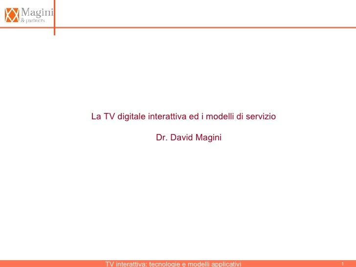 La TV digitale interattiva ed i modelli di servizio Dr. David Magini