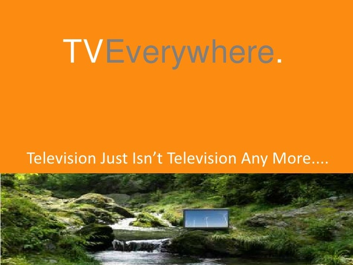 TVEverywhere.<br />Television Just Isn't Television Any More....<br />