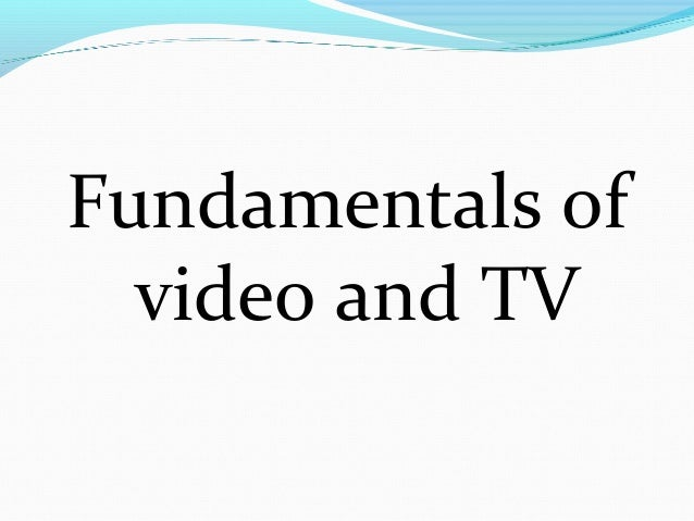 Fundamentals of video and TV