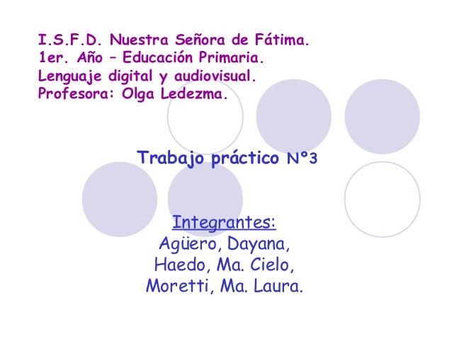 I.S.F.D. Nuestra Señora de Fátima. 1er. Año – Educación Primaria. Lenguaje digital y audiovisual. Profesora: Olga Ledezma....
