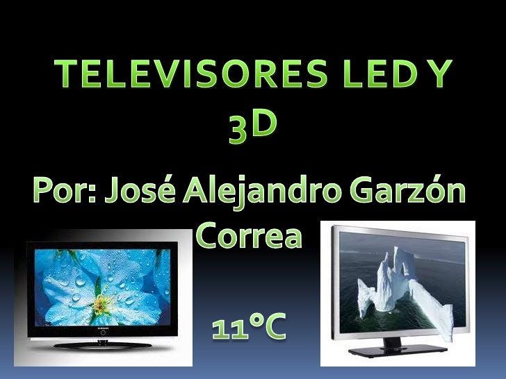 TELEVISORES LED Y 3D<br />Por: José Alejandro Garzón Correa<br />11°C<br />
