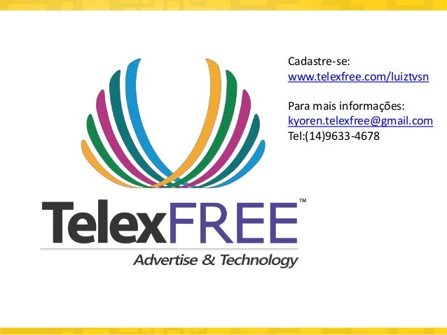 sdadsaCadastre-se:www.telexfree.com/luiztvsnPara mais informações:kyoren.telexfree@gmail.comTel:(14)9633-4678