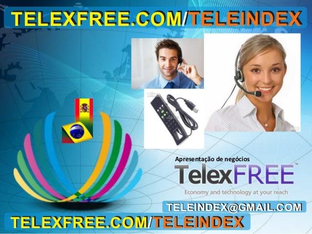 TELEXFREE.COM/TELEINDEX  Apresentação de negócios  TELEINDEX@GMAIL.COM  TELEXFREE.COM/TELEINDEX