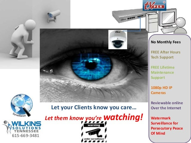 Let your Clients know you care… Let them know you're watching! No Monthly Fees FREE After Hours Tech Support FREE Lifetime...