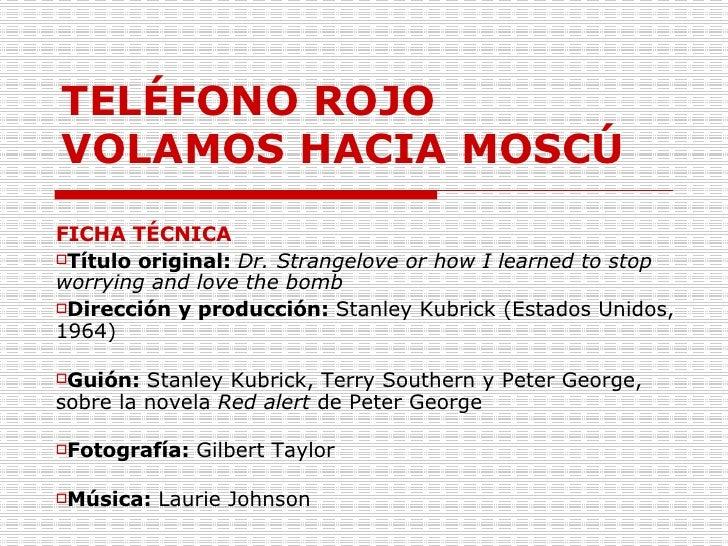 TELÉFONO ROJO VOLAMOS HACIA MOSCÚ <ul><li>FICHA TÉCNICA </li></ul><ul><li>Título original:  Dr. Strangelove or how I learn...