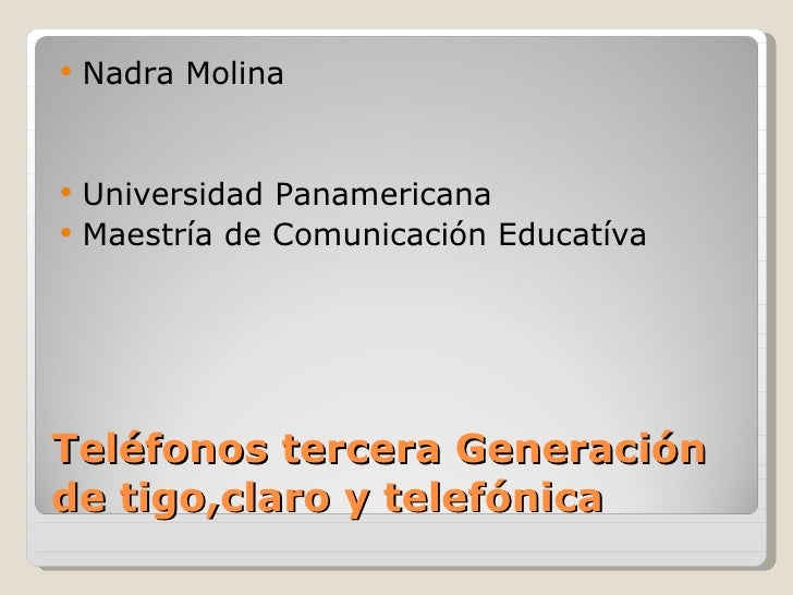 Teléfonos tercera Generación de tigo,claro y telefónica <ul><li>Nadra Molina </li></ul><ul><li>Universidad Panamericana </...