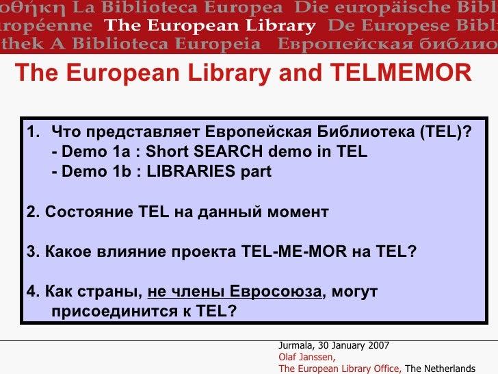 <ul><li>Что представляет Европейская Библиотека ( TEL) ? </li></ul><ul><li>- Demo 1a : Short SEARCH demo in TEL  </li></ul...