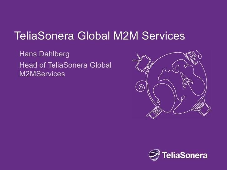 TeliaSonera Global M2M ServicesHans DahlbergHead of TeliaSonera GlobalM2MServices