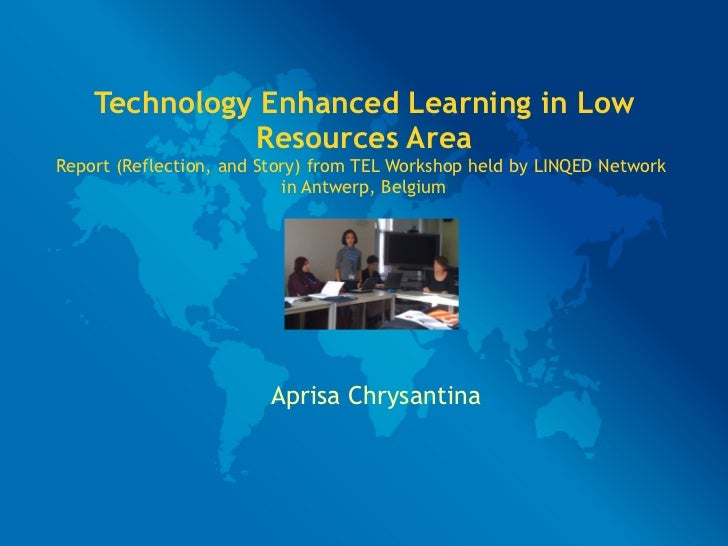 Technology Enhanced Learning in Low              Resources AreaReport (Reflection, and Story) from TEL Workshop held by LI...