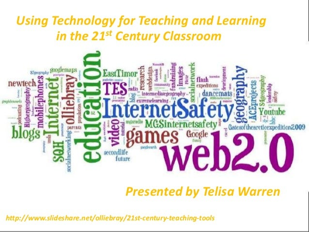 Using Technology for Teaching and Learning          in the 21st Century Classroom                                    Prese...