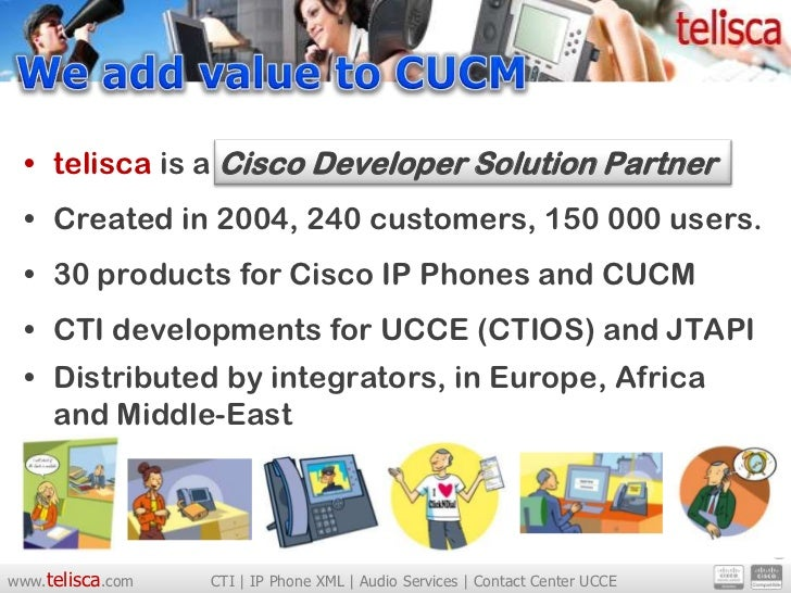 • telisca is a Cisco Developer Solution Partner • Created in 2004, 240 customers, 150 000 users. • 30 products for Cisco I...