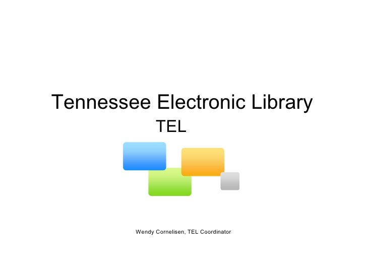 Tennessee Electronic Library Wendy Cornelisen, TEL Coordinator TEL