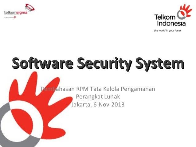 Software Security System Pembahasan RPM Tata Kelola Pengamanan Perangkat Lunak Jakarta, 6-Nov-2013