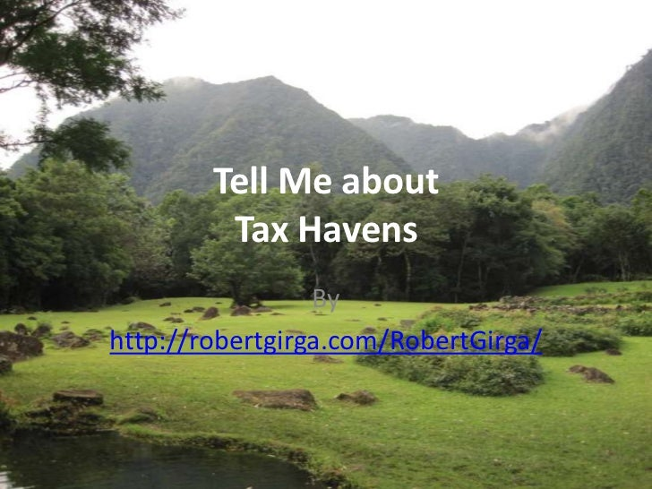 Tell Me about         Tax Havens                 Byhttp://robertgirga.com/RobertGirga/