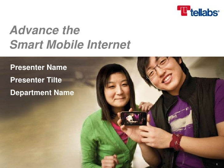 Advance theSmart Mobile InternetPresenter NamePresenter TilteDepartment Name                        1
