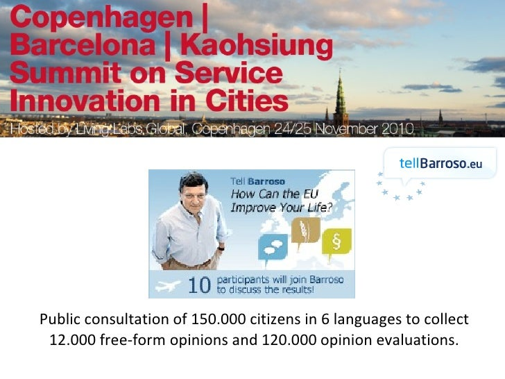 Public consultation of 150.000 citizens in 6 languages to collect 12.000 free-form opinions and 120.000 opinion evaluations.