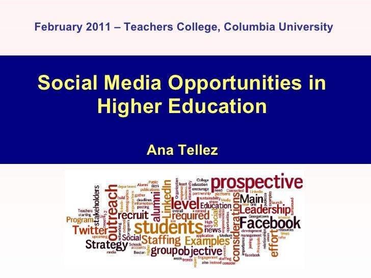 February 2011 – Teachers College, Columbia UniversitySocial Media Opportunities in      Higher Education                  ...