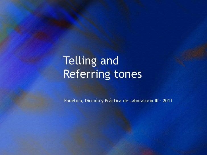 Telling and Referring tones Fonética, Dicción y Práctica de Laboratorio III - 2011