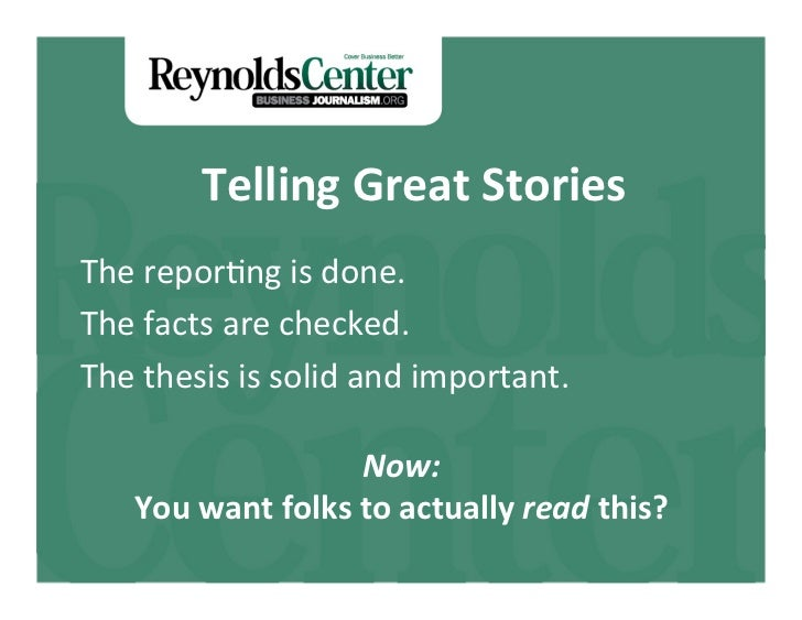 Telling	  Great	  Stories	  The	  repor(ng	  is	  done.	  The	  facts	  are	  checked.	  The	  thesis	  is	  solid	  and	 ...