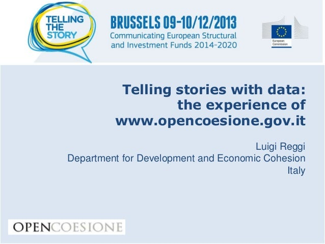 Telling stories with data: the experience of www.opencoesione.gov.it Luigi Reggi Department for Development and Economic C...