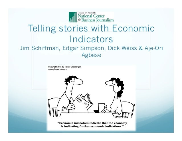 Telling stories with Economic Indicators  Jim Schiffman, Edgar Simpson, Dick Weiss & Aje-Ori Agbese