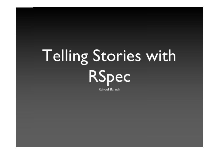 Telling Stories with        RSpec         Rahoul Baruah