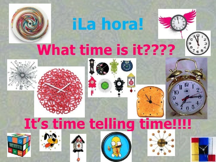 ¡La hora!<br />What time is it????<br />It's time telling time!!!!<br />