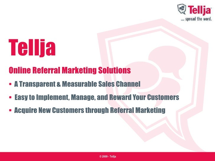 Tellja Online Referral Marketing Solutions •   A Transparent & Measurable Sales Channel  •  Easy to Implement, Manage, and...