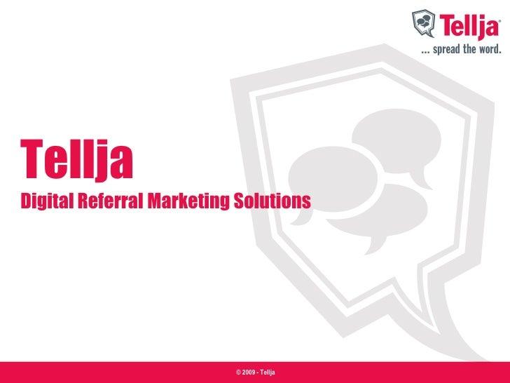 Tellja Digital Referral Marketing Solutions                               © 2009 - Tellja