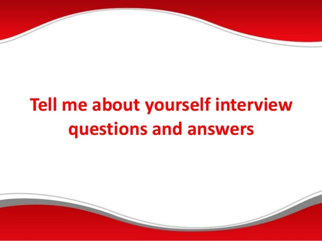 Tell me about yourself interview questions and answers