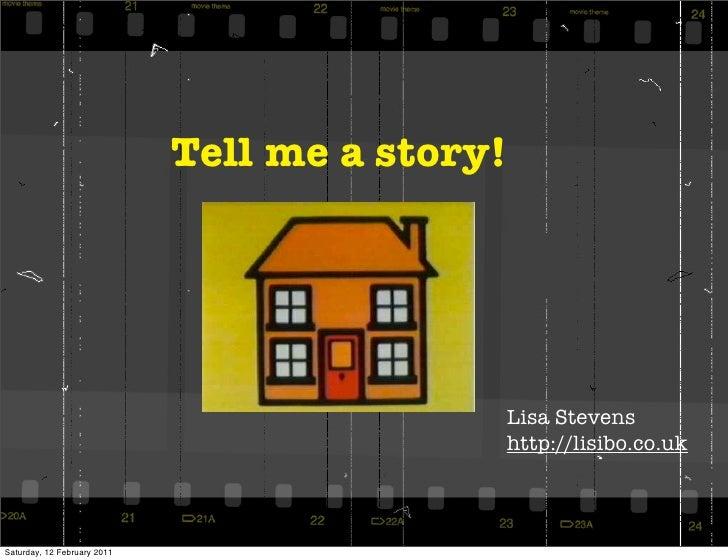 Tell me a story!                                            Lisa Stevens                                            http:/...