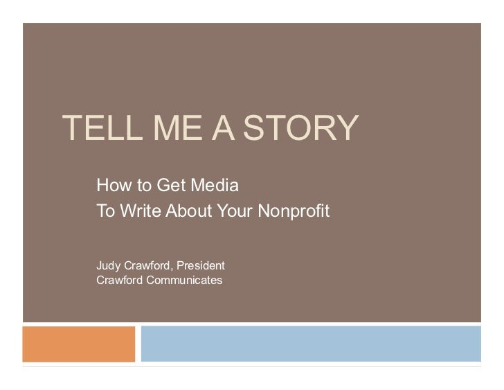 TELL ME A STORY How to Get Media To Write About Your Nonprofit Judy Crawford, President Crawford Communicates