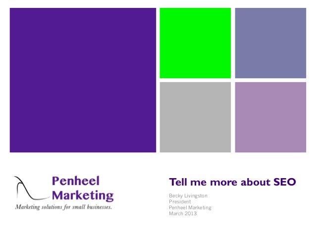 Tell me more about SEOBecky LivingstonPresidentPenheel MarketingMarch 2013
