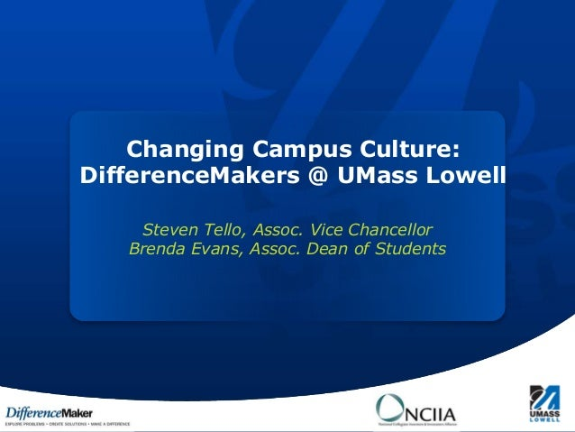 Changing Campus Culture:                DifferenceMakers @ UMass Lowell                         Steven Tello, Assoc. Vice ...