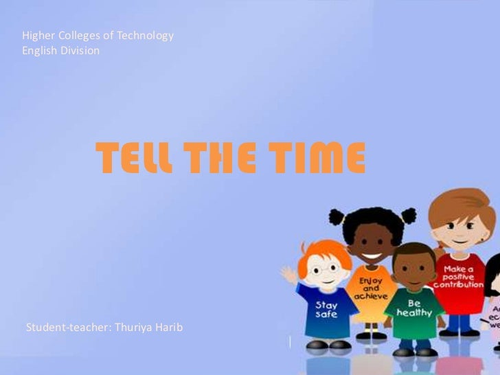 Higher Colleges of TechnologyEnglish Division              TELL THE TIMEStudent-teacher: Thuriya Harib