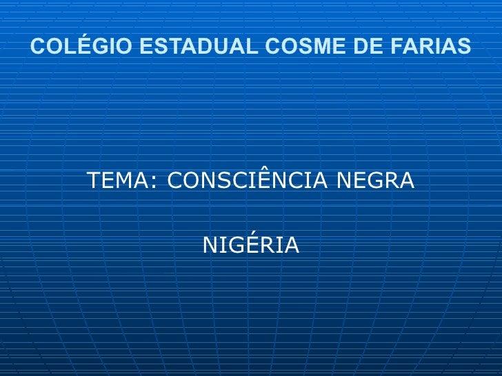 COLÉGIO ESTADUAL COSME DE FARIAS TEMA: CONSCIÊNCIA NEGRA NIGÉRIA