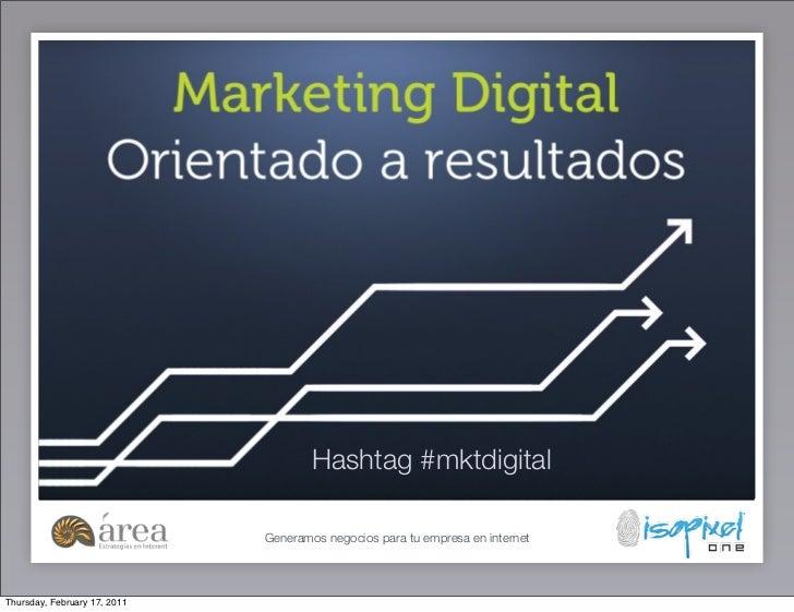Hashtag #mktdigital                              Generamos negocios para tu empresa en internetThursday, February 17, 2011