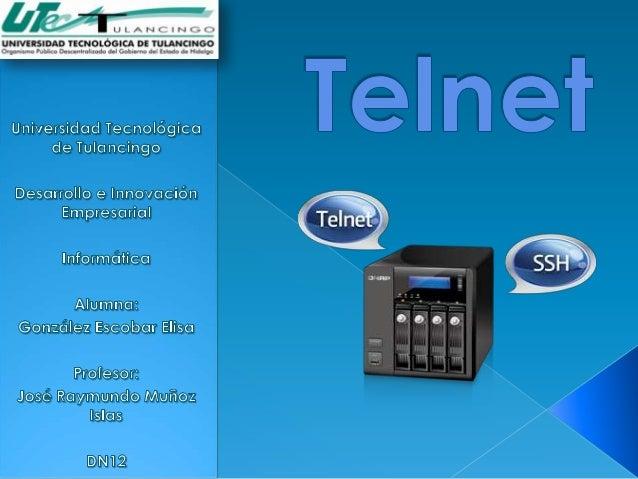 Telnet es el acrónimo de Telecommunication Network. Se tratadel nombre de un protocolo de red que     se utiliza para acce...