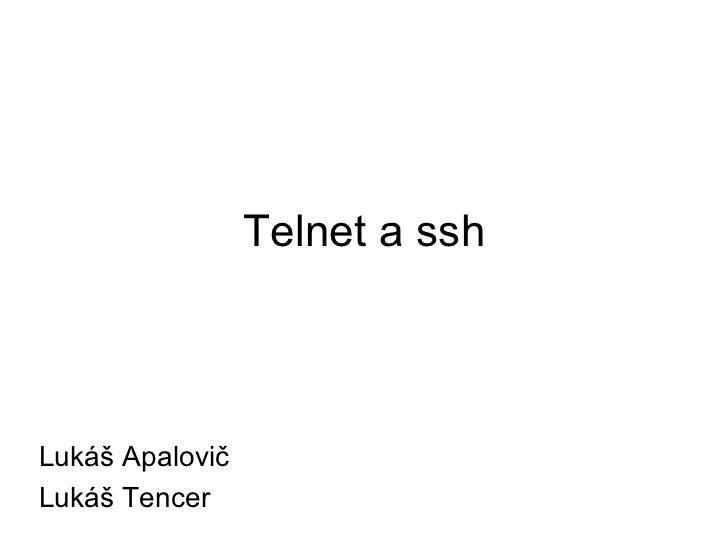 Telnet a ssh Luk áš Apalovič Lukáš Tencer