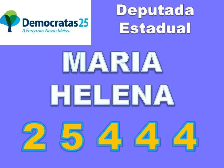 Deputada Estadual<br />MARIA HELENA<br />2 5 4 4 4<br />
