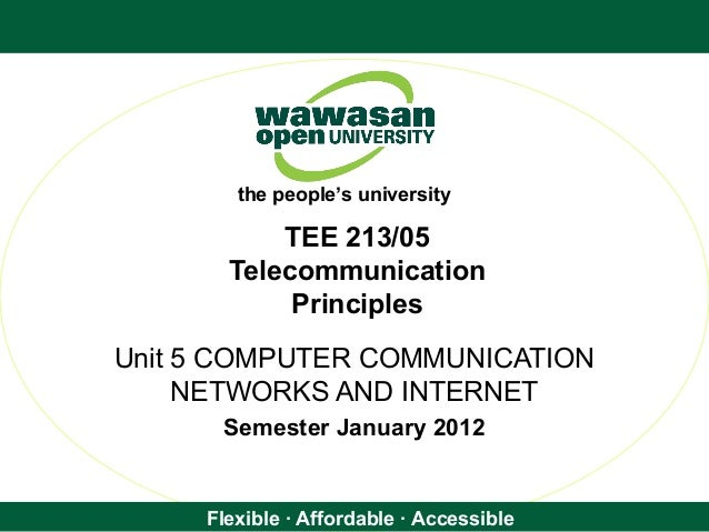 Flexible · Affordable · Accessible the people's university TEE 213/05 Telecommunication Principles Unit 5 COMPUTER COMMUNI...