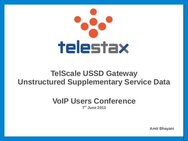 TelScale USSD GatewayUnstructured Supplementary Service DataVoIP Users Conference7thJune 2013Amit Bhayani