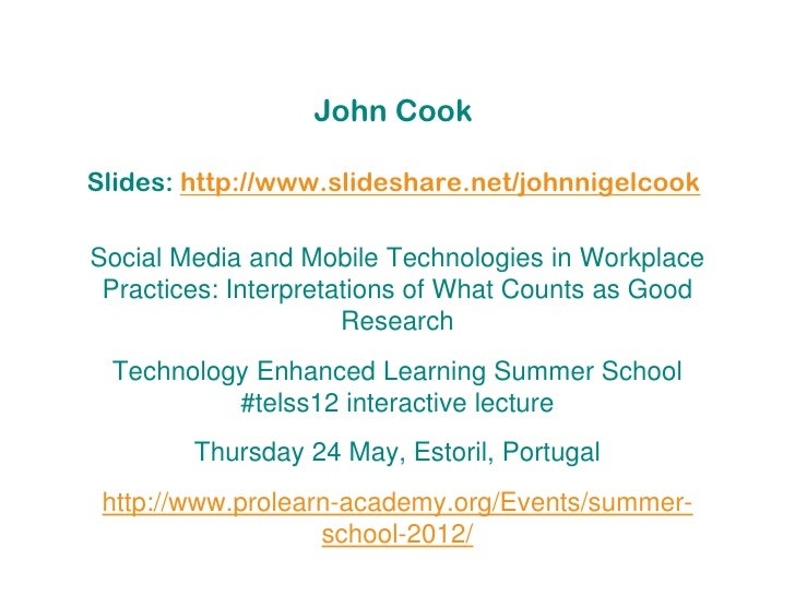 John CookSlides: http://www.slideshare.net/johnnigelcookSocial Media and Mobile Technologies in Workplace Practices: Inter...