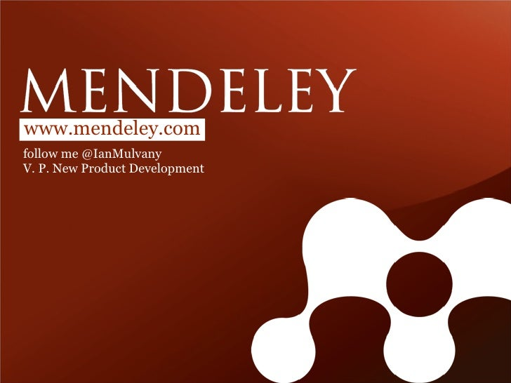 www.mendeley.com follow me @IanMulvany V. P. New Product Development