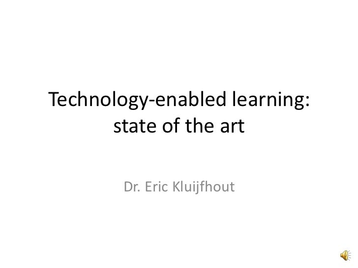 Technology-enabled learning:      state of the art        Dr. Eric Kluijfhout