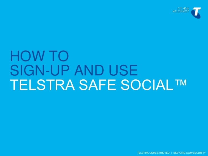 HOW TOSIGN-UP AND USETELSTRA SAFE SOCIAL™              TELSTRA UNRESTRICTED | BIGPOND.COM/SECURITY