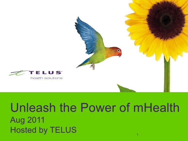 Unleash the Power of mHealthAug 2011Hosted by TELUS     1